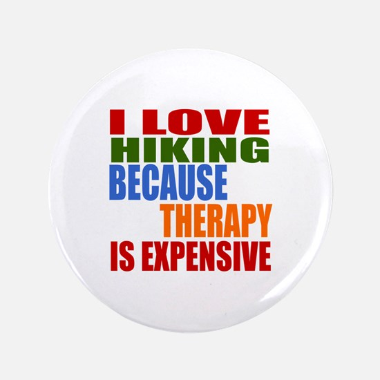 I Love Hiking Because Therapy Is Expensive Button