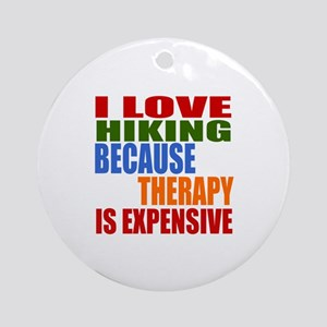 I Love Hiking Because Therapy Is Ex Round Ornament
