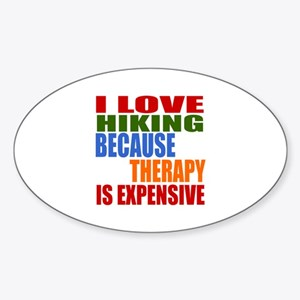 I Love Hiking Because Therapy Is Ex Sticker (Oval)
