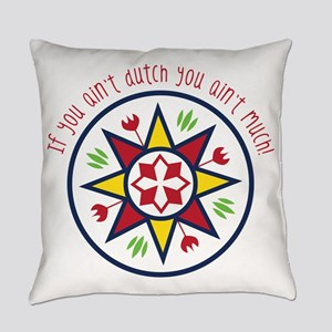 You Aint Dutch Everyday Pillow