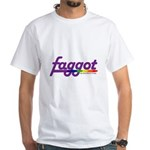 faggot White T-Shirt