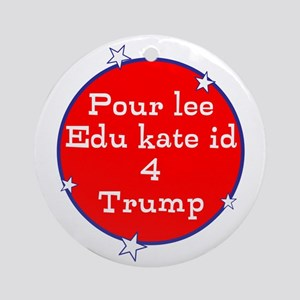 Poorly educated for Trump Round Ornament