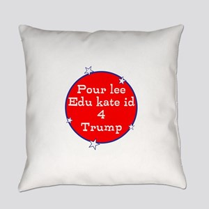 Poorly educated for Trump Everyday Pillow