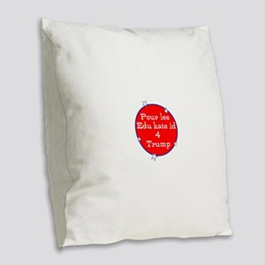 Poorly educated for Trump Burlap Throw Pillow