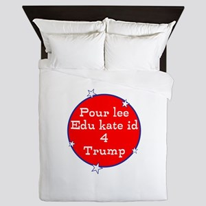Poorly educated for Trump Queen Duvet