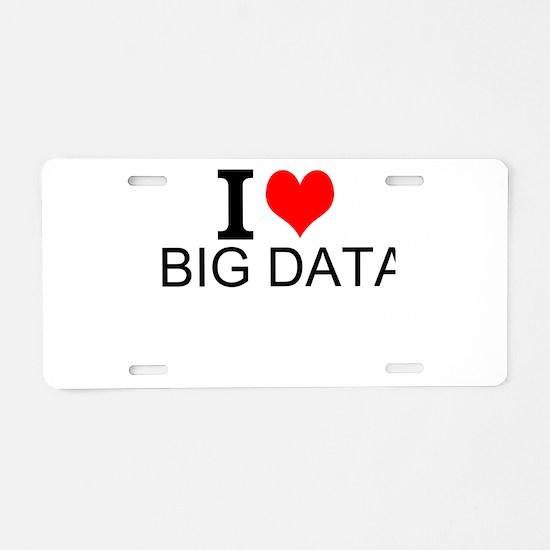 I Love Big Data Aluminum License Plate