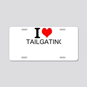 I Love Tailgating Aluminum License Plate