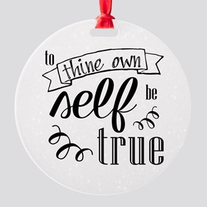 To Thing Own Self Be True Round Ornament
