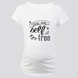 To Thing Own Self Be True Maternity T-Shirt