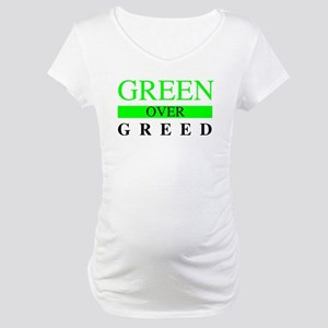 Green over Greed Maternity T-Shirt