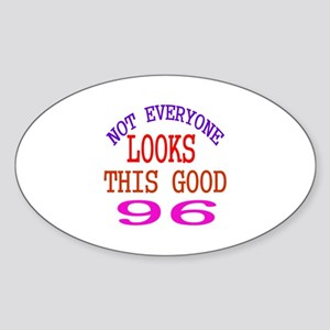 Not Every One Looks This Good 96 Bi Sticker (Oval)