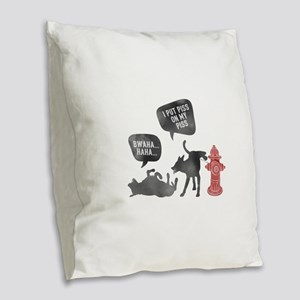 I Put Piss On My Piss Burlap Throw Pillow