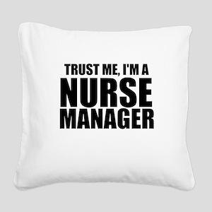 Trust Me, I'm A Nurse Manager Square Canvas Pillow
