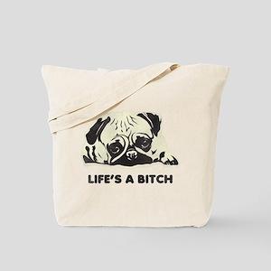 Life's A Bitch Tote Bag