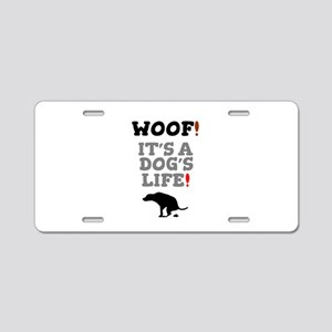 WOOF! - IT'S A DOG'S LIFE! Aluminum License Plate