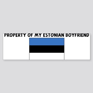 PROPERTY OF MY ESTONIAN BOYFR Bumper Sticker