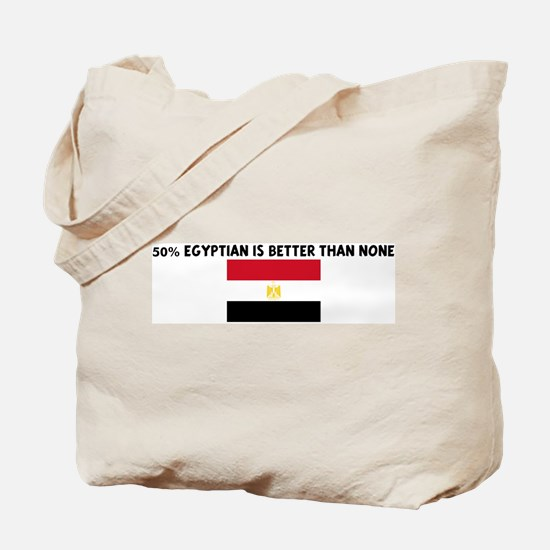 50 PERCENT EGYPTIAN IS BETTER Tote Bag