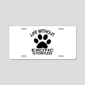Life Without Exotic Cat Des Aluminum License Plate