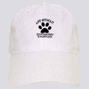 Life Without Egyptian Mau Cat Designs Cap