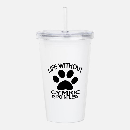 Life Without Cymric Ca Acrylic Double-wall Tumbler
