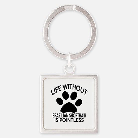 Life Without Brazilian Shorthair C Square Keychain