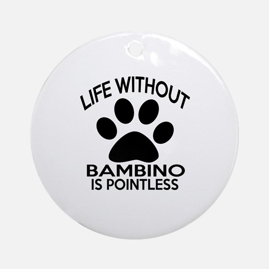Life Without Bambino Cat Designs Round Ornament
