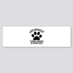 Life Without Turkish Angora Cat D Sticker (Bumper)