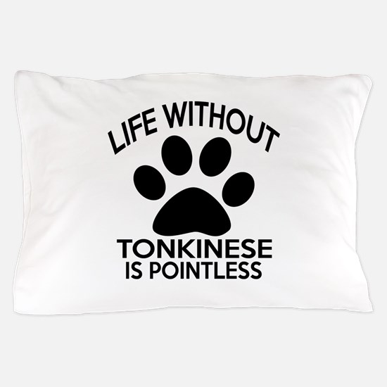 Life Without Tonkinese Cat Designs Pillow Case