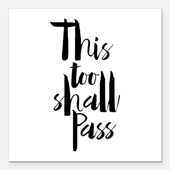 "This Too Shall Pass Square Car Magnet 3"" X 3&"