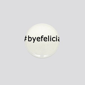 Bye Felicia Mini Button