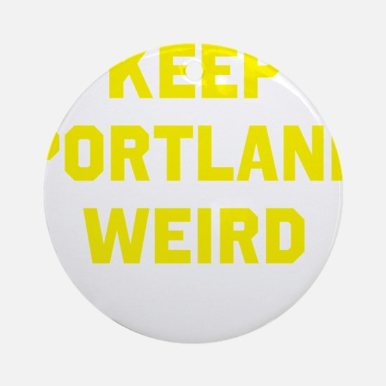 Keep Portland Weird Round Ornament