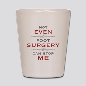 Foot Surgery Humor Shot Glass