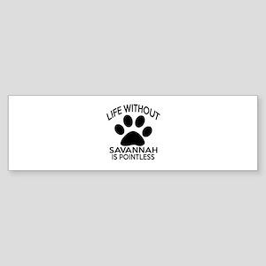 Life Without Savannah Cat Designs Sticker (Bumper)