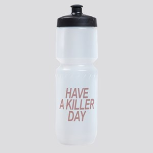 Have a Killer Day Sports Bottle