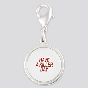 Have a Killer Day Charms