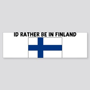 ID RATHER BE IN FINLAND Bumper Sticker