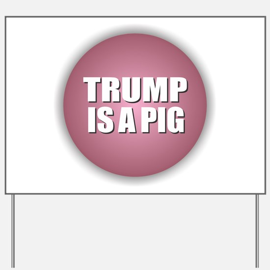 Trump is a Pig Yard Sign