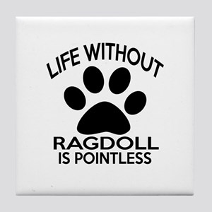 Life Without Ragdoll Cat Designs Tile Coaster