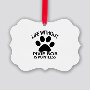Life Without Pixie-Bob Cat Design Picture Ornament