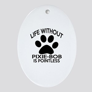 Life Without Pixie-Bob Cat Designs Oval Ornament