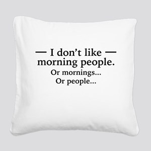 I Don't Like Morning People. Or Mornings, O Square