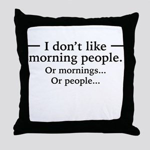 I Don't Like Morning People. Or Mornings, O Throw