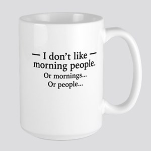 I Don't Like Morning People. Or Mornings, O Mugs