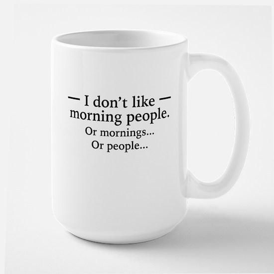 I Don't Like Morning People. Or Mornings, O Mugs