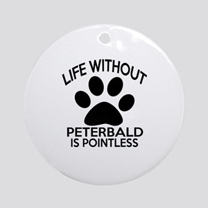Life Without Peterbald Cat Designs Round Ornament
