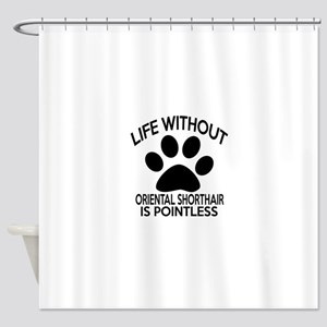 Life Without Oriental Shorthair Cat Shower Curtain