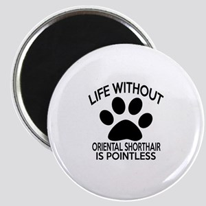 Life Without Oriental Shorthair Cat Designs Magnet