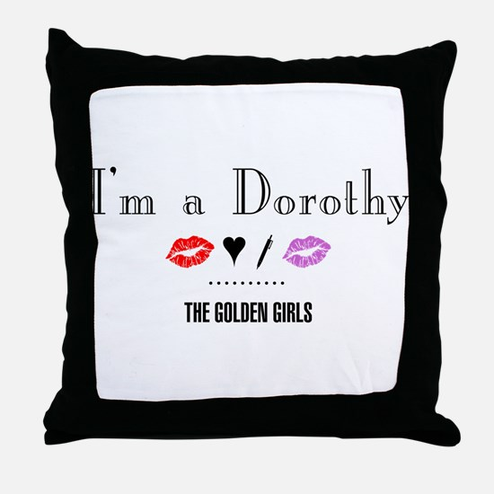 I'm A Dorothy Throw Pillow