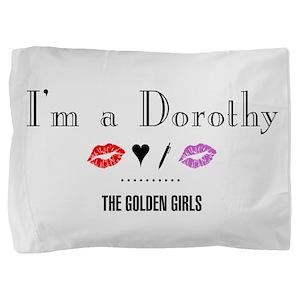 I'm A Dorothy Pillow Sham