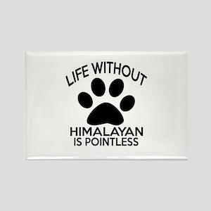 Life Without Himalayan Cat Design Rectangle Magnet